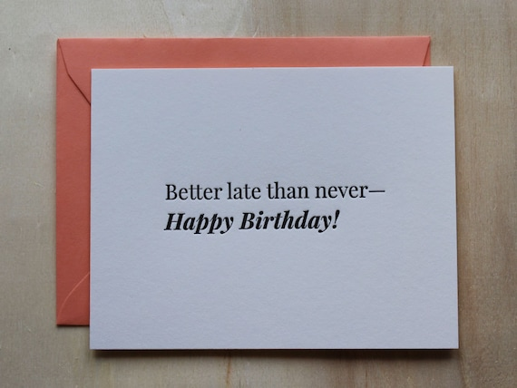 Better Late Than Never—Happy Birthday! Letterpress Flat Greeting Card / Birthday Card / Funny Card / Humour