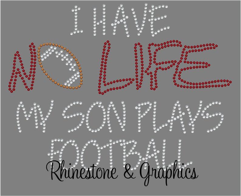 fd88ad46c6351 I Have No Life My Son PLays Football Rhinestone Instant