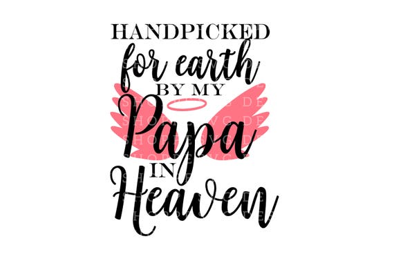 Hand Picked For Earth By Papa In Heaven Svg Files Silhouette Etsy