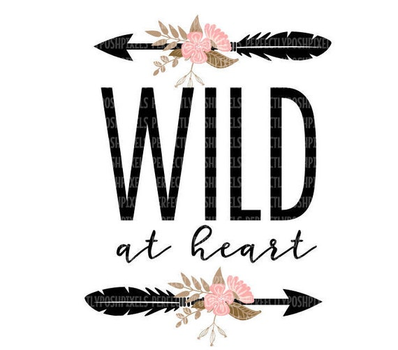 Wild At Heart Svg Files Dxf Eps Png Cut Files Clip Art Etsy