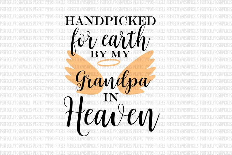 Hand Picked for Earth By Grandpa in Heaven SVG Heat Transfer EPS Silhouette  Studio Designer Edition Cricut Expression Design Space Printable
