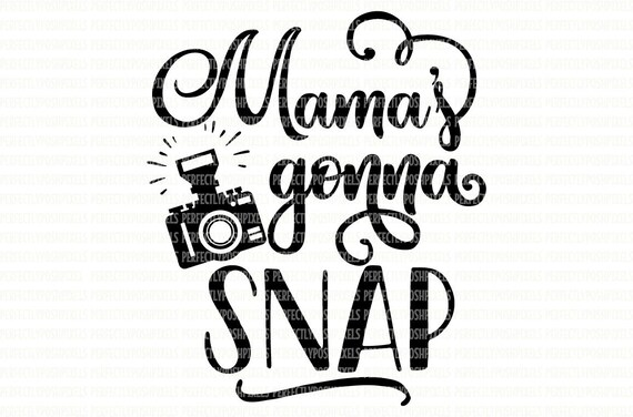 Mama S Gonna Snap Svg File Printable Clip Art Cut Files Etsy