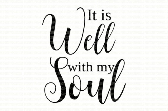 It Is Well With My Soul Svg Silhouette Cameo Cricut Design Etsy