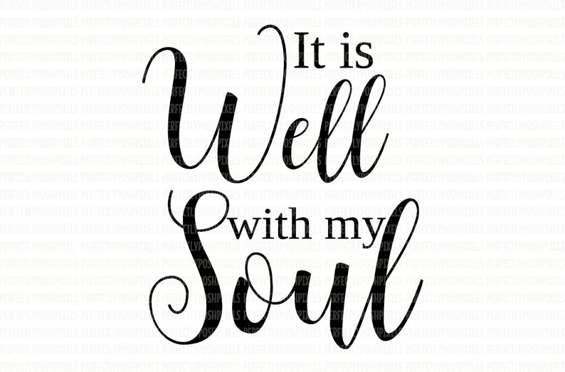 image about It is Well With My Soul Printable referred to as It is properly with my soul svg silhouette cameo cricut layout Room Printable clip artwork SVG Slicing Document Printable Iron Upon Decal Warmth Go