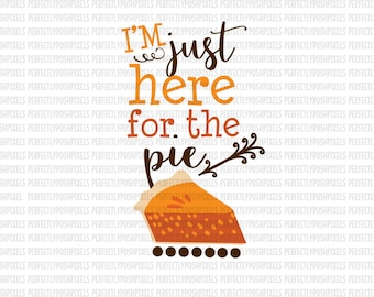 Here for the Pie Fall SVG Thanksgiving DXF EPS Silhouette Circuit Cut Vinyl File Iron On Decals htv Heat Transfer Vinyl