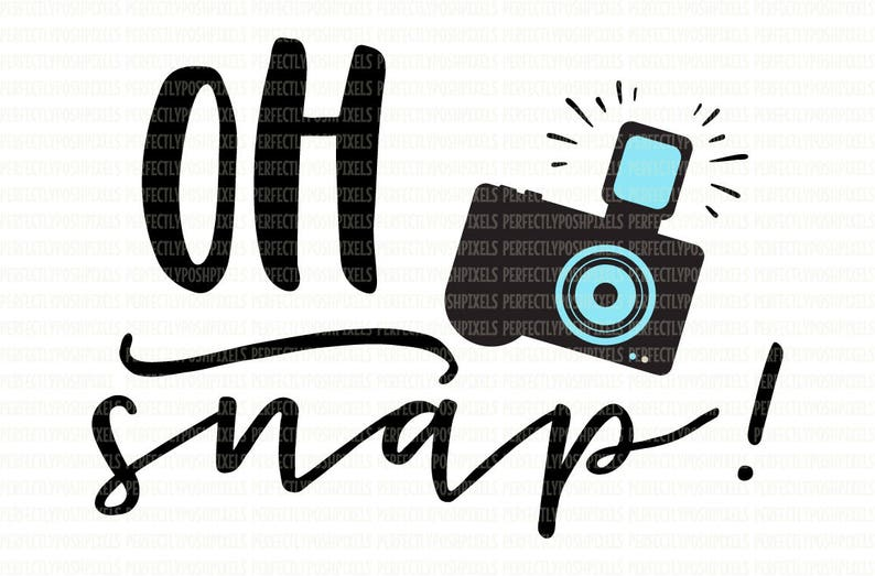 c1f9035f1509 Oh Snap SVG File Printable Clip Art Cut Files Photographer