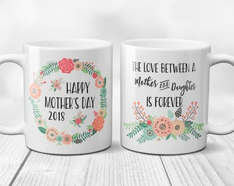 Happy Mothers Day Coffee Mug, 2018 Mug, The Love Between a Mother and Son is Forever, The Love Between a Mother and Daughter, Mom Mug