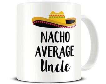 Nacho Average Uncle Mug Funny Gifts Gift For Coffee Birthday Men MG755