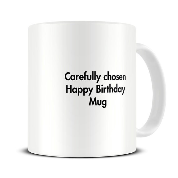 Funny Birthday Gift Carefully Chosen Mug Sarcastic