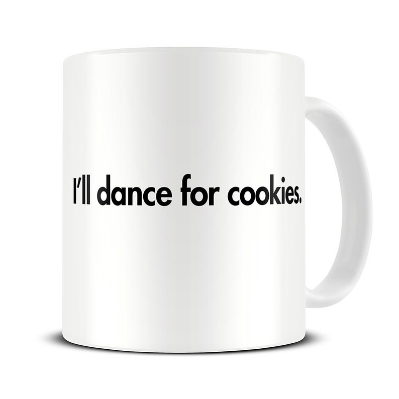 0c1707741d5 Funny Mugs - I'll Dance for Cookies Coffee Mug - funny gifts - funny gift  for friends - gift for her - MG439