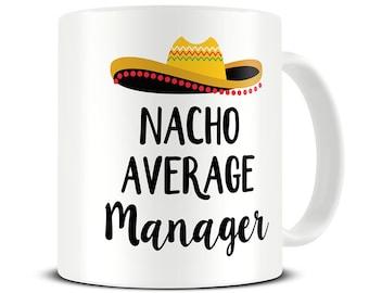 Nacho Average Manager Mug, Funny Gift for Boss, Office Mug, Gift for Manager, Funny Secret Santa Gift, Work Gift, Manager Coffee Mug, MG756