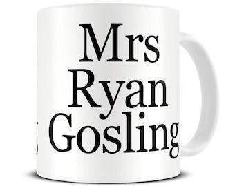 Mrs Ryan Gosling Mug - Funny Mugs - Best Friend Gift - Coffee Mug - Gift for Her - MG617