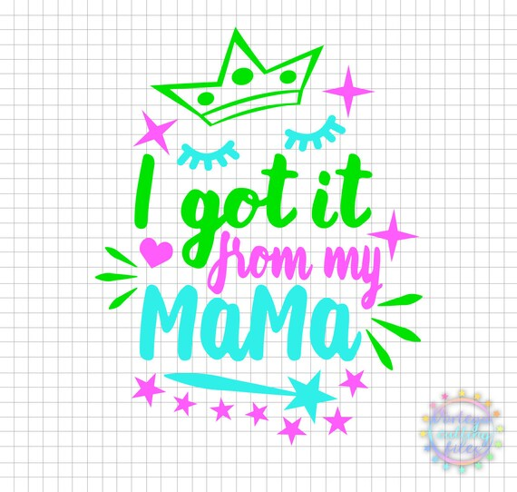 I Got It From My Mama Svg Little Girl Quotes Svg Girl Sayings Etsy