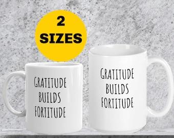 Gratitude Builds Fortitude Mug, Inspirational Mug, Gift for Her, Hostess Gift, Inspirational Mug, Mother's Day, Holiday Gift, Christmas Gift