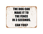 My Dog Can Make It to the Fence in 3 Seconds Vintage Look Metal Sign or Matted Print for 11x14 Frame