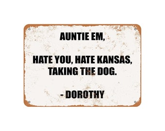 HATE YOU Metal Sign DOROTHY. HATE KANSAS AUNTIE EM TAKING THE DOG