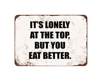 "It'S Lonely At The Top, But You Eat Better. - Vintage Look 9"" X 12"" Metal Sign"