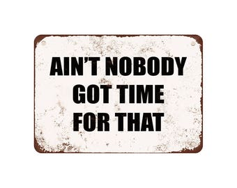 "Ain'T Nobody Got Time For That - Vintage Look 9"" X 12"" Metal Sign"