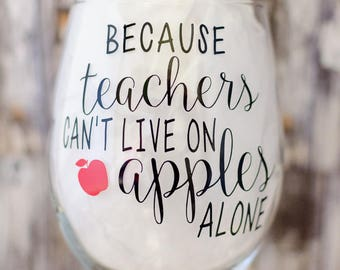 Because Teachers Cant Live On Apples Alone Teacher Gift Appreciation Birthday Wine Glass