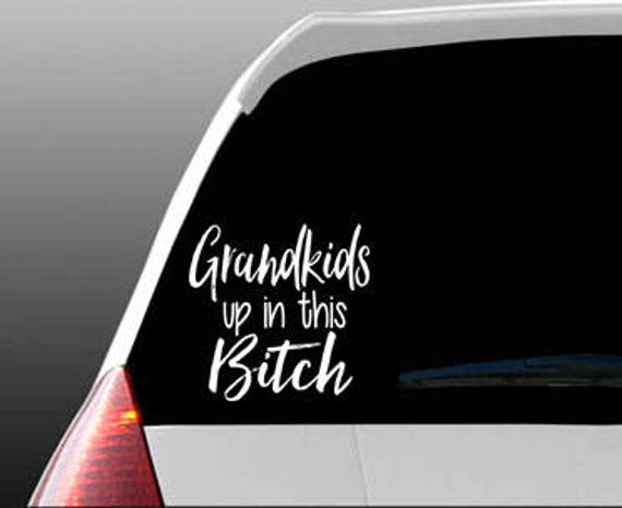 grand kids up in this btch decal truck sticker vinyl car decal