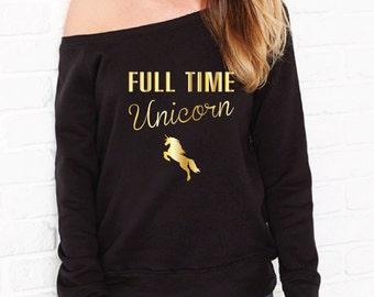 Full Time Unicorn Sweater. Unicorn Sweatshirt. Off The Shoulder Sweater. Funny Unicorn Jumper. Love Unicorns. Be A Unicorn.