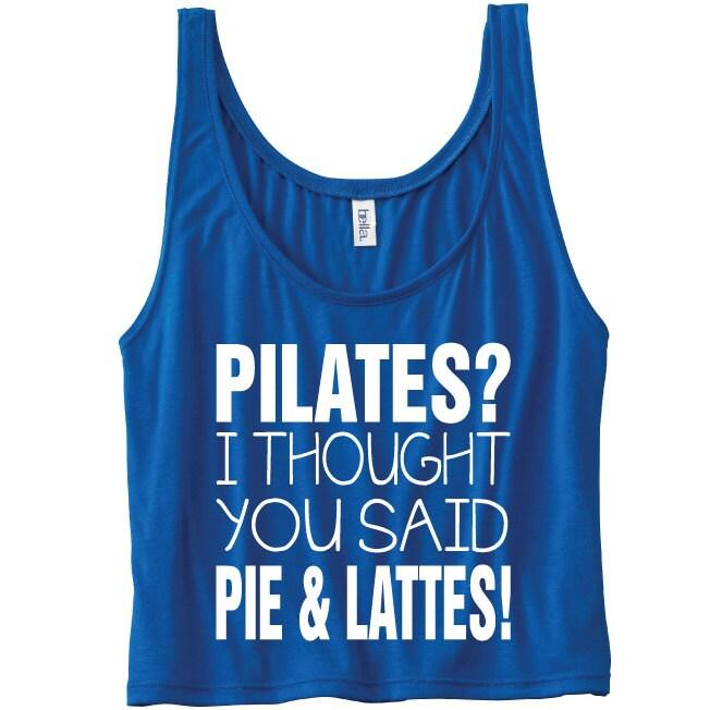c415bdec Pilates? I Thought You Said Pie & Lattes! Funny Gym Tank Top ...