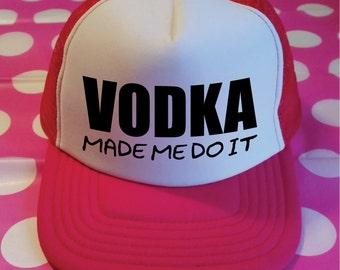 Vodka Made Me Do It Trucker Hat. Vodka Hat. Drinking Hat. Party Hat. Spring Break Hat. Snapback. Beach Hat. Vacation Hat. Birthday Hat.