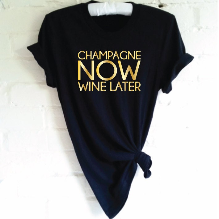 Champagne Now Wine Later Shirt Funny
