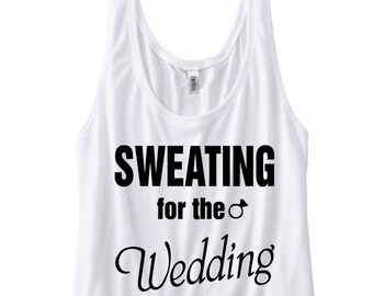 Sweating for the Wedding. Funny Gym Tank Top. Workout Tank. Gym Vest. Workout Shirt. Gym Shirt. Running Shirt. Running Tank. Wedding Shirt