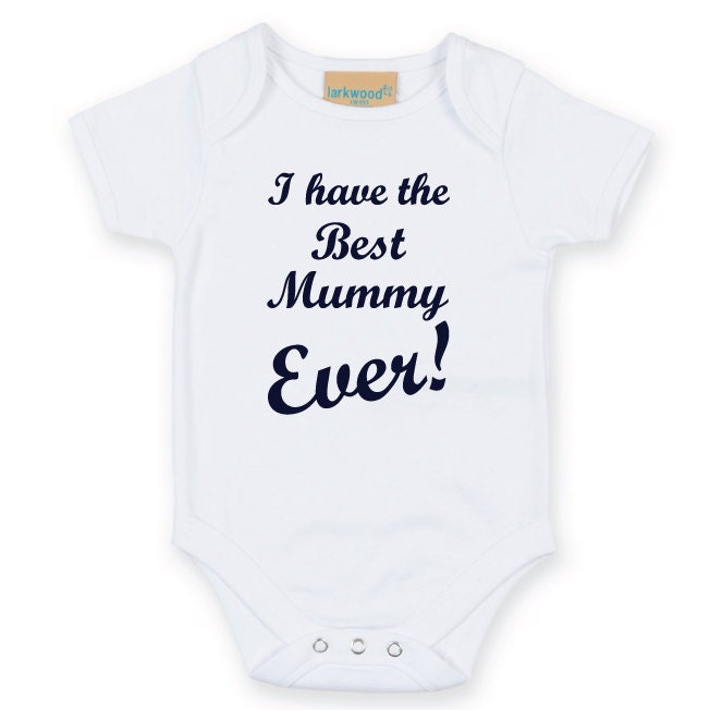 153f0da5 I Have The Best Mummy Ever Baby Grow. Cute Baby Bodysuit ...