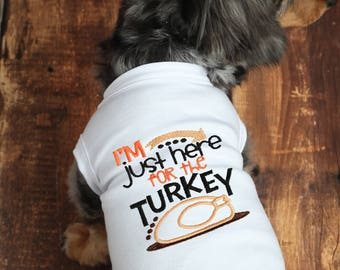 Dog Thanksgiving Shirt - Here for Turkey Dog Shirt -Thanksgiving Dog Tee - Dog Thanksgiving  - Dog Shirt - Dog Holiday Clothes - Dog Clothes