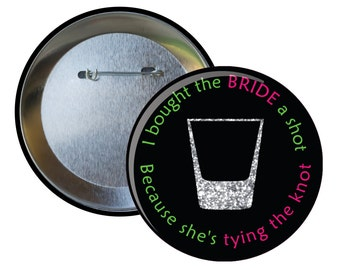 I bought the BRIDE a shot Because she's tying the knot, Bachelorette Drinking Ideas Pin Button in 2 sizes, Bride Party Favors Pin Decoration