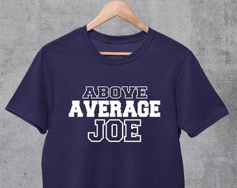 Above Average Joe Shirt, Not Your Average Joe, Better than average Dodgeball Shirt, Gag Gift for Smartass, funny Graphic Tee, Achiever Gift