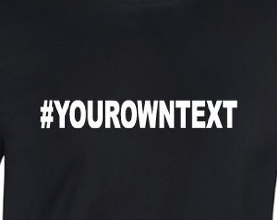 Custom Hashtag Personalize Your Own Text Unisex Shirt. Custom Shirt. Personalised Shirt.