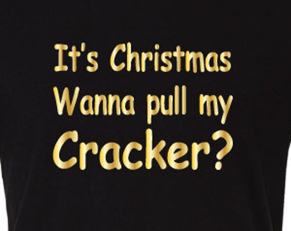 It's Christmas Wanna Pull My Cracker? Funny Christmas T-Shirt. Ugly Christmas Shirt. Santa Shirt. Funny Christmas Tee.