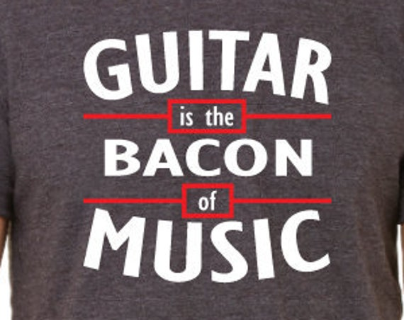 Guitar is the Bacon of Music Shirt. Guitar Shirt. Guitar Player Gift. Guitarist Shirts. Funny Guitar Shirt. Guitar Tees. Music Tees.