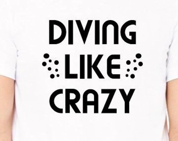 Diving Like Crazy T-Shirt. Scuba Diver Shirt. Funny Dive Shirt. Gift for Divers. Scuba Gift. Scuba Shirt. Unisex Diving Shirt.