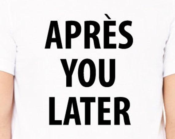 Aprés You Later. Funny Aprés Ski T-Shirt. Unisex Aprés Shirt. Skiing Tee. Gift For Skiers. Snowboard Shirt. Drinking Shirt.