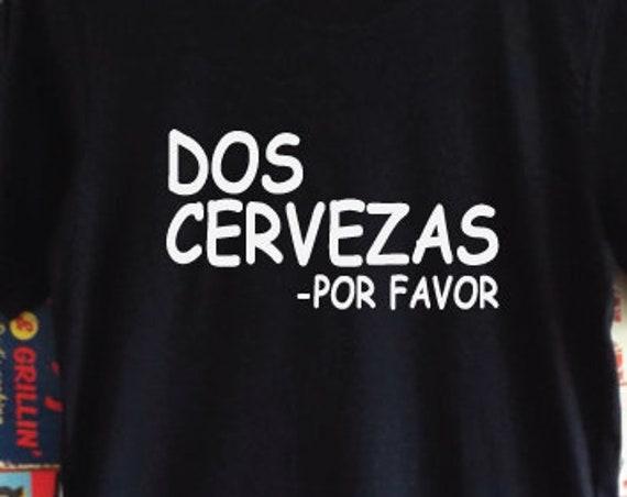 Dos Cervezas Por Favor T-Shirt. Funny Holiday Drinking Shirt. Cerveza Shirt. Mexican Shirt. Spanish Shirt.