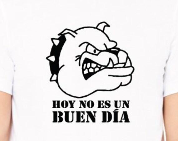Hoy No Es Un Buen Dia T-Shirt. Today Is Not A Good Day Shirt. Spanish Shirt.