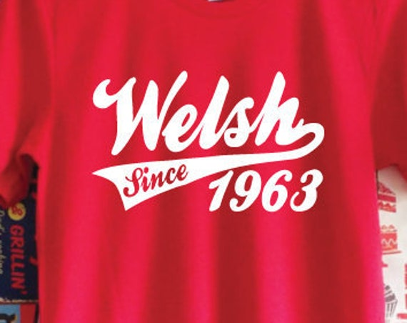 Custom Welsh Since Shirt. Personalized With Year Of Birth. Unisex Welsh Shirt. Custom Wales Shirt. Born In Wales. Made In Wales.