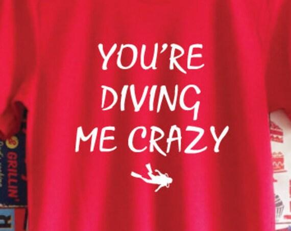 You're Diving Me Crazy T-Shirt. Driving Me Crazy Shirt. Scuba Diver Shirt. Funny Dive Shirt. Scuba Gift. Scuba Shirt. Unisex Diving Shirt.