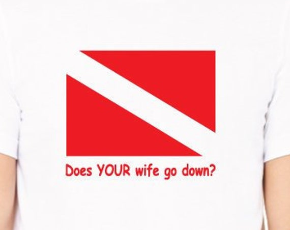 Does Your Wife Go Down Shirt. Rude Dive Shirt. Scuba Shirt. Gift For Divers. Scuba Gift. Funny Diving Shirt.