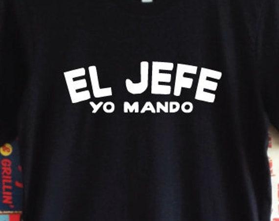 El Jefe Yo Mando T-Shirt. The Boss Shirt. In Charge. Boss Man Shirt. Spanish Holiday T-Shirt. Funny Boss Gift.