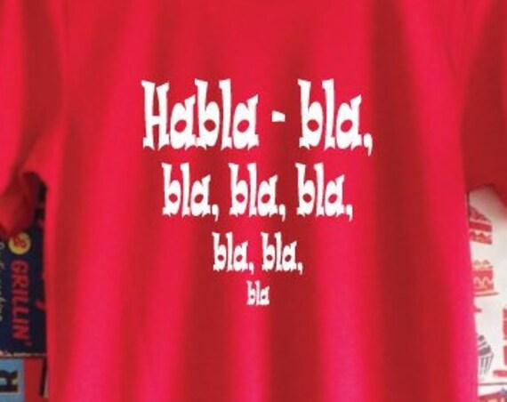Habla Bla Bla T-Shirt. Spanglish Shirt. Spanish Holiday T-Shirt. Funny Spanish Shirt. Bla Bla Bla Shirt.