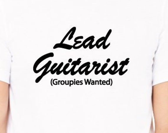 Lead Guitarist Groupies Wanted Shirt. Guitarist Shirt. Guitar Shirt. Guitar Gift. Guitarist Gift. Funny Guitar T-Shirt. Groupies Shirt.