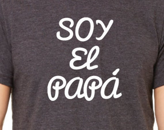 Soy El Papa Shirt. Spanish Dad Shirt. Father's Day Gift. Papa Tee.