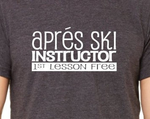 Aprés Ski Instructor First Lesson Free Shirt. Ski Instructor Shirt. Ski Shirt. Funny Aprés Ski Shirt. Funny Skiing Shirt. Gift For Skiers.