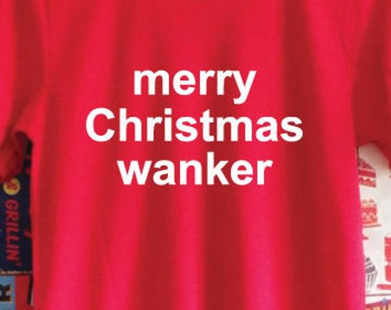 Merry Christmas Wanker T-Shirt. Rude Christmas Shirt. Bah Humbug. Ugly Christmas T-Shirt. Rude Xmas Shirt.