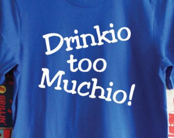 Drinkio Too Muchio T-Shirt. Spanish Holiday Shirt. Funny Spanish Shirt. Drinking Shirt. Spanglish Shirt. Mexican Shirt.